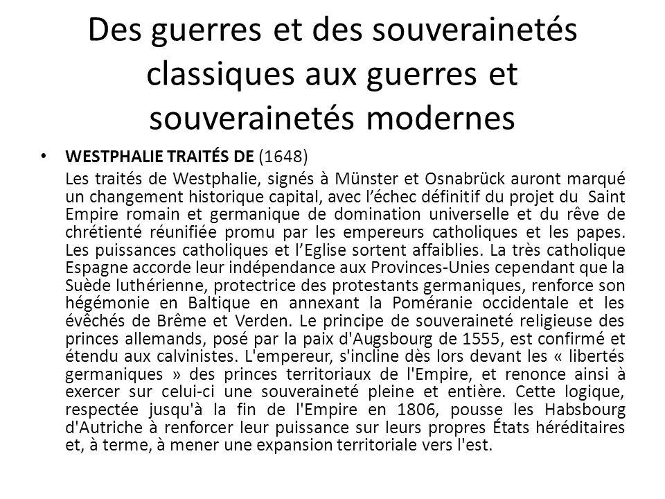 Des guerres et des souverainetés classiques aux guerres et souverainetés modernes WESTPHALIE TRAITÉS DE (1648) Les traités de Westphalie, signés à Mün