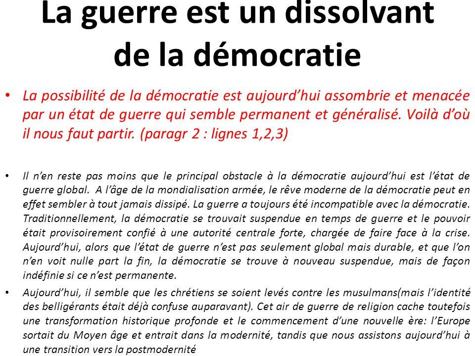 La guerre est un dissolvant de la démocratie La possibilité de la démocratie est aujourdhui assombrie et menacée par un état de guerre qui semble perm