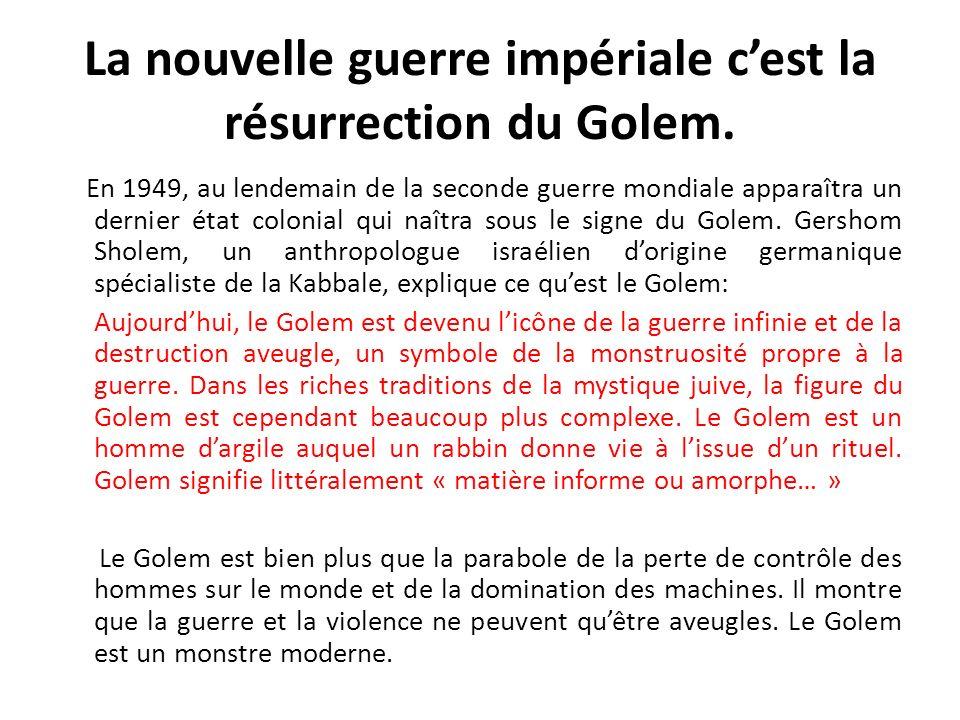 La nouvelle guerre impériale cest la résurrection du Golem. En 1949, au lendemain de la seconde guerre mondiale apparaîtra un dernier état colonial qu