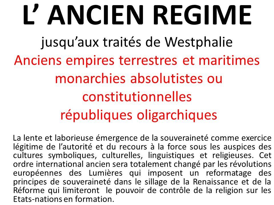 L ANCIEN REGIME jusquaux traités de Westphalie Anciens empires terrestres et maritimes monarchies absolutistes ou constitutionnelles républiques oliga