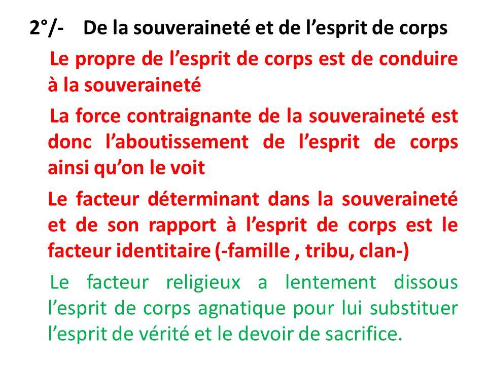 2°/- De la souveraineté et de lesprit de corps Le propre de lesprit de corps est de conduire à la souveraineté La force contraignante de la souveraine