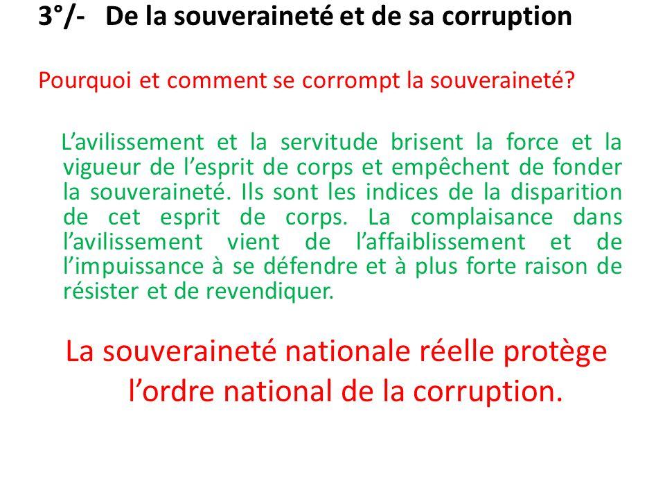 3°/- De la souveraineté et de sa corruption Pourquoi et comment se corrompt la souveraineté? Lavilissement et la servitude brisent la force et la vigu