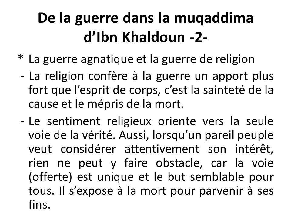 De la guerre dans la muqaddima dIbn Khaldoun -2- *La guerre agnatique et la guerre de religion - La religion confère à la guerre un apport plus fort q