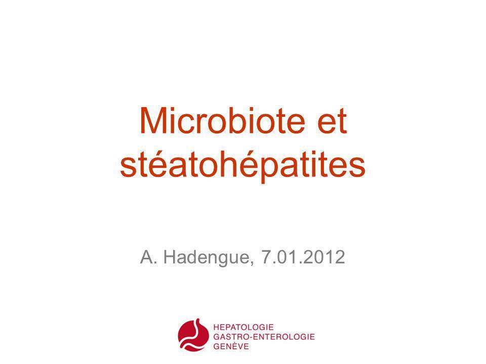 Microbiote et stéatohépatites A. Hadengue, 7.01.2012