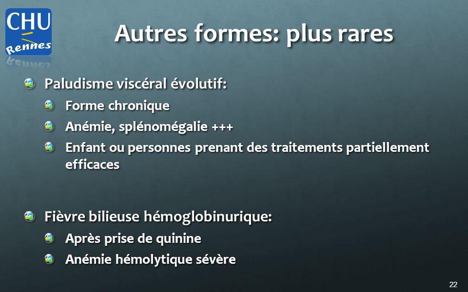 22 Autres formes: plus rares Paludisme viscéral évolutif: Forme chronique Anémie, splénomégalie +++ Enfant ou personnes prenant des traitements partie
