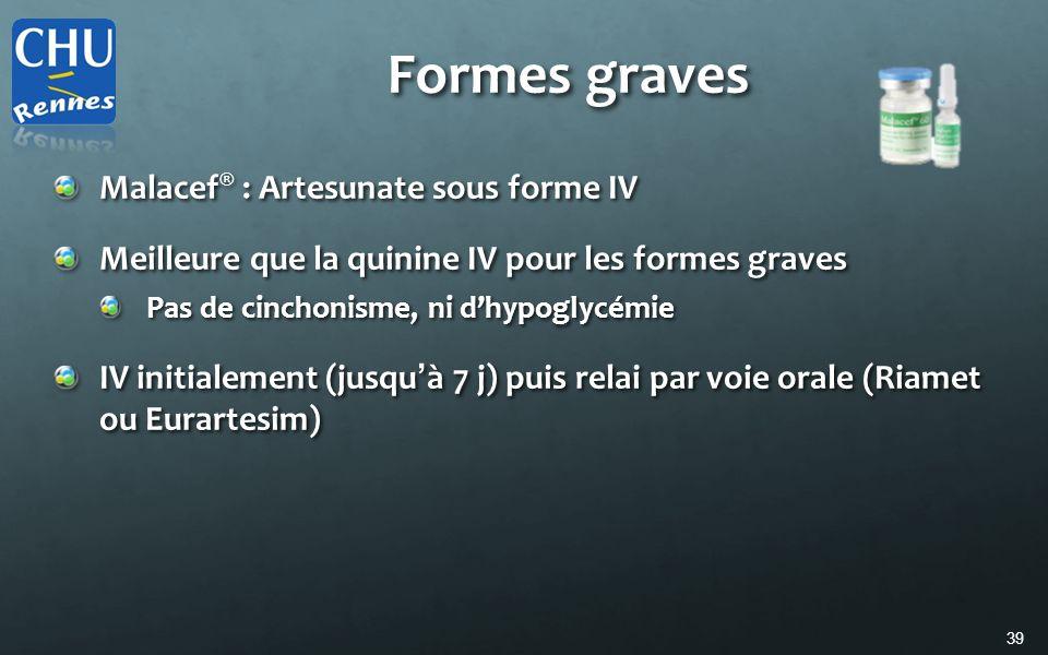 39 Formes graves Malacef ® : Artesunate sous forme IV Meilleure que la quinine IV pour les formes graves Pas de cinchonisme, ni dhypoglycémie IV initi
