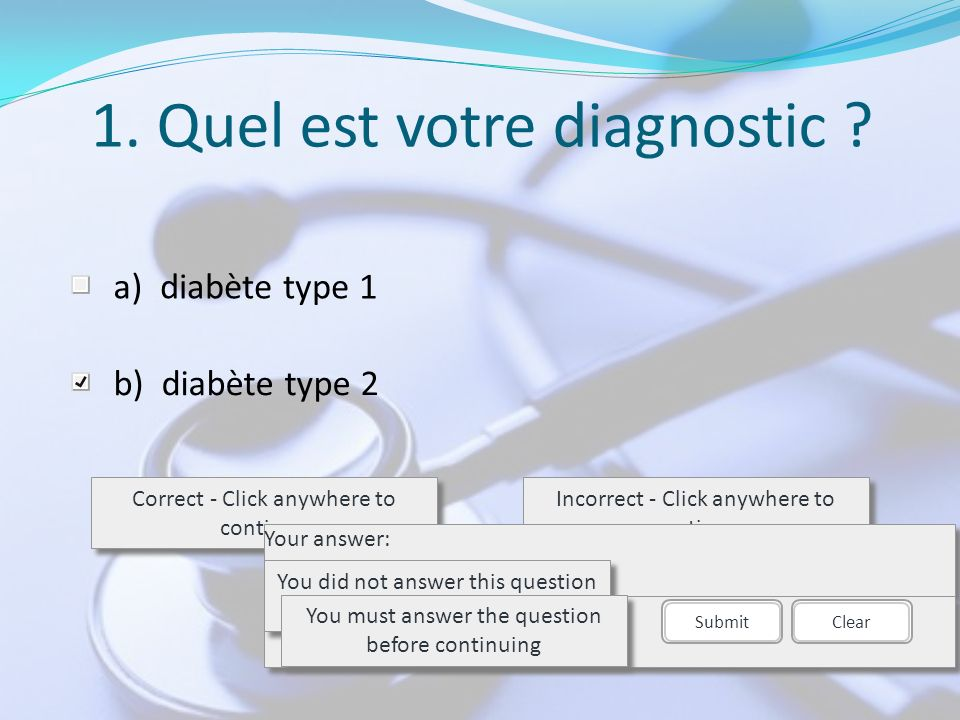 1. Quel est votre diagnostic ? Correct - Click anywhere to continue Incorrect - Click anywhere to continue You answered this correctly! Your answer: T