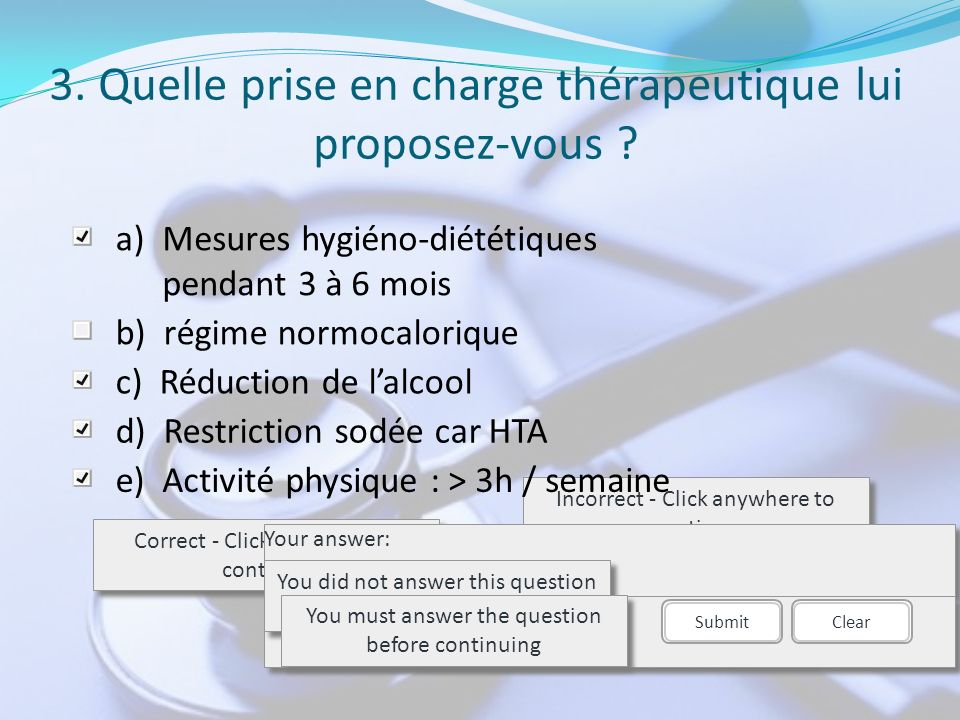 3. Quelle prise en charge thérapeutique lui proposez-vous ? Correct - Click anywhere to continue Incorrect - Click anywhere to continue You answered t