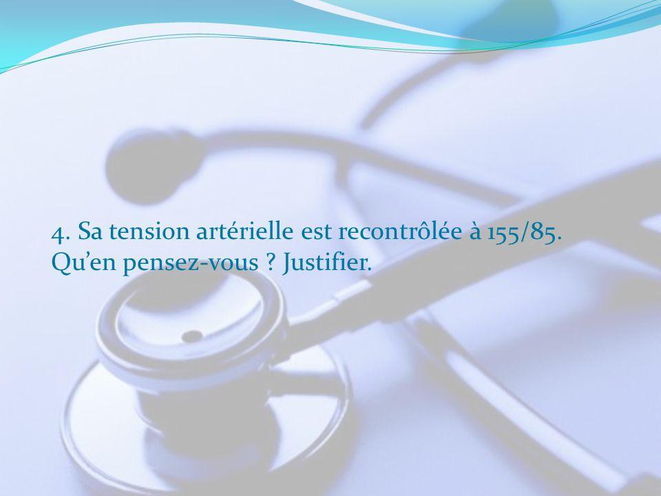 4. Sa tension artérielle est recontrôlée à 155/85. Quen pensez-vous ? Justifier.