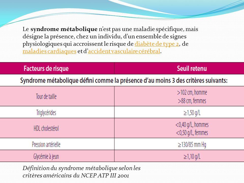 Le syndrome métabolique nest pas une maladie spécifique, mais désigne la présence, chez un individu, dun ensemble de signes physiologiques qui accrois
