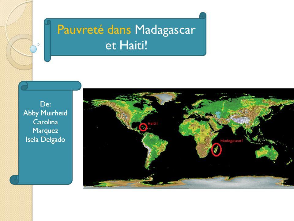 Pauvreté dans Madagascar et Haiti! De: Abby Muirheid Carolina Marquez Isela Delgado