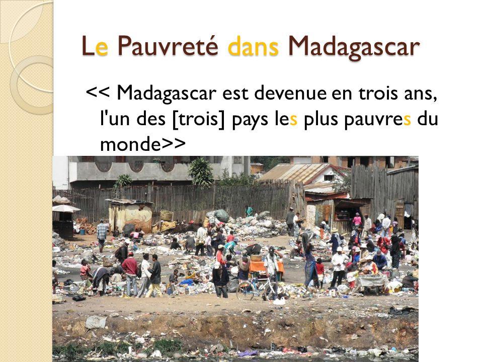 > > http://www.lemonde.fr/afrique/article/2012/08/03/corruption-insecurite- et-inflation-les-repercussions-de-la-crise-politique-dans-le-quotidien- des-malgaches_1742054_3212.html?xtmc=madagascar&xtcr=10 Dans Madagascar, pauvreté est une problème.