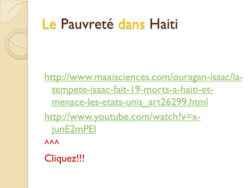 Le Pauvreté dans Haiti http://www.maxisciences.com/ouragan-isaac/la- tempete-isaac-fait-19-morts-a-haiti-et- menace-les-etats-unis_art26299.html http: