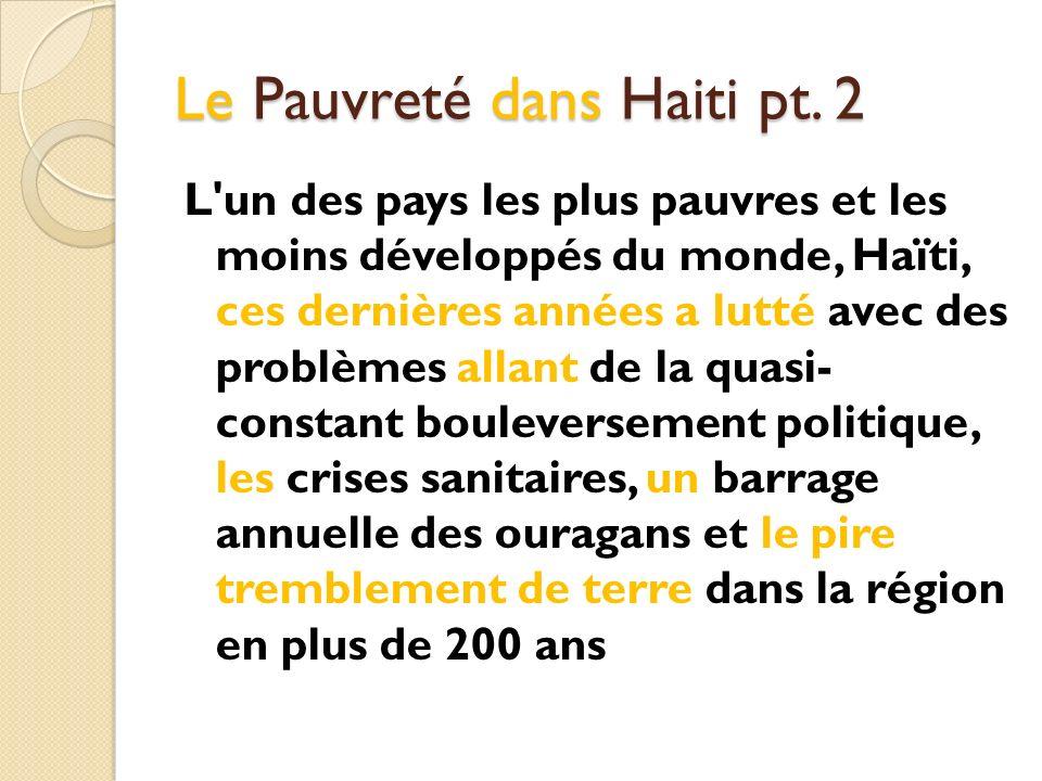 Le Pauvreté dans Haiti pt. 2 L'un des pays les plus pauvres et les moins développés du monde, Haïti, ces dernières années a lutté avec des problèmes a