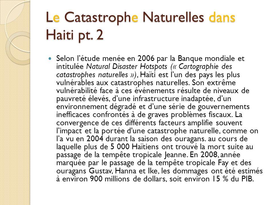 Le Catastrophe Naturelles dans Haiti pt. 2 Selon létude menée en 2006 par la Banque mondiale et intitulée Natural Disaster Hotspots (« Cartographie de