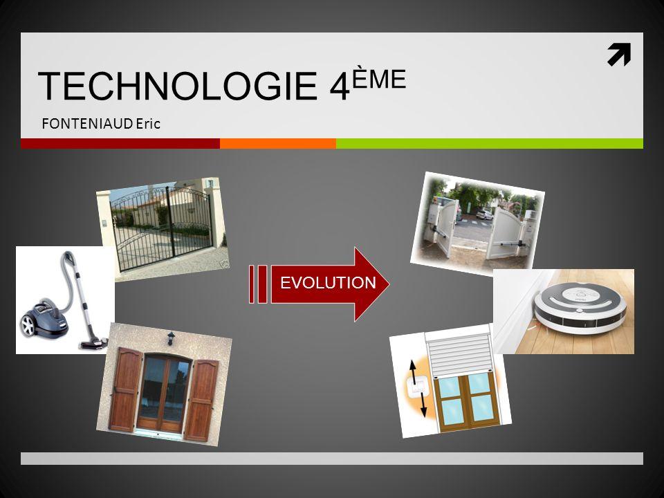 TECHNOLOGIE 4 ÈME FONTENIAUD Eric EVOLUTION