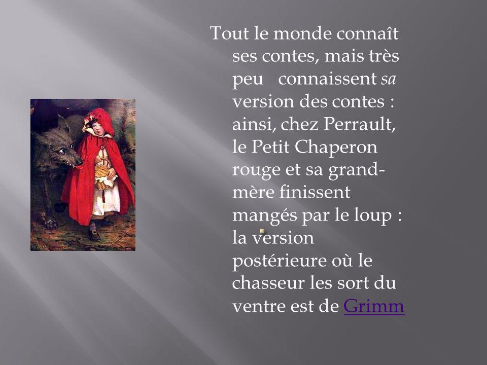Tout le monde connaît ses contes, mais très peu connaissent sa version des contes : ainsi, chez Perrault, le Petit Chaperon rouge et sa grand- mère fi