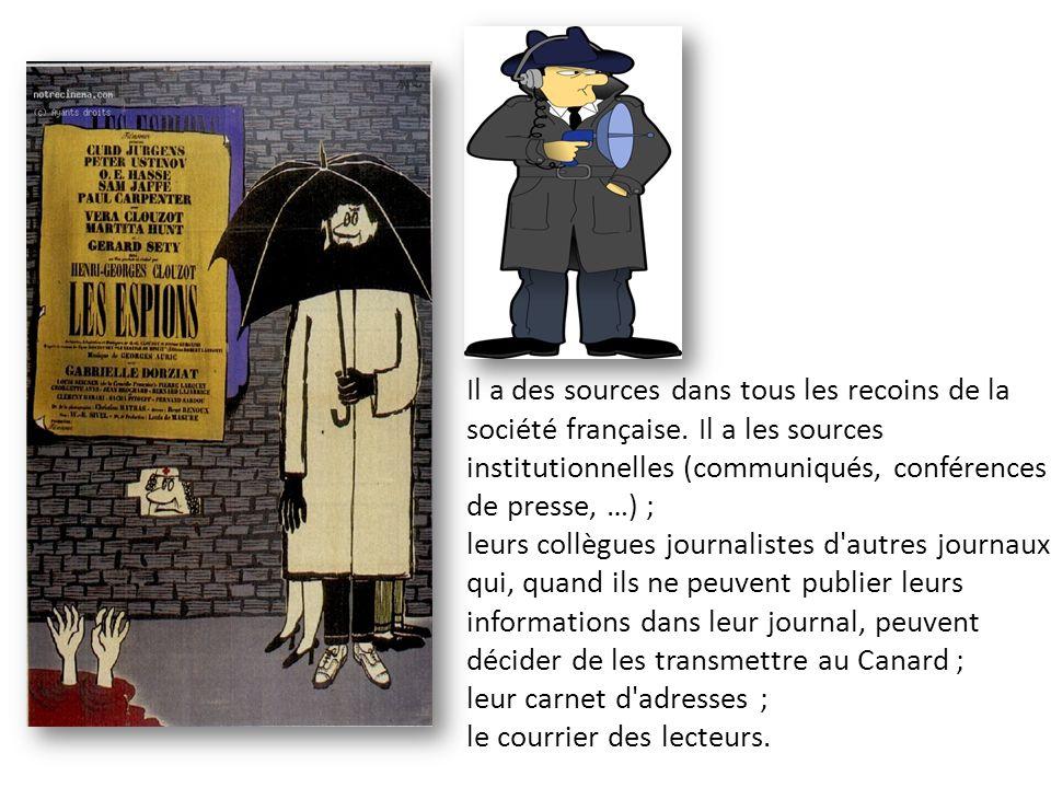 Il a des sources dans tous les recoins de la société française. Il a les sources institutionnelles (communiqués, conférences de presse, …) ; leurs col