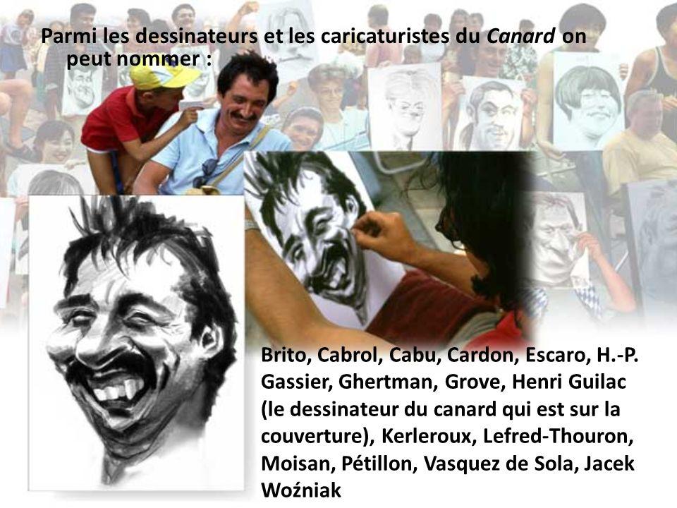 Parmi les dessinateurs et les caricaturistes du Canard on peut nommer : Brito, Cabrol, Cabu, Cardon, Escaro, H.-P. Gassier, Ghertman, Grove, Henri Gui