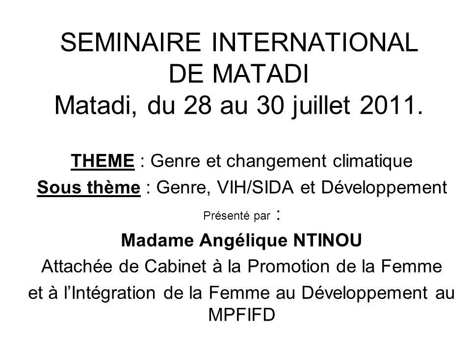 SEMINAIRE INTERNATIONAL DE MATADI Matadi, du 28 au 30 juillet 2011. THEME : Genre et changement climatique Sous thème : Genre, VIH/SIDA et Développeme