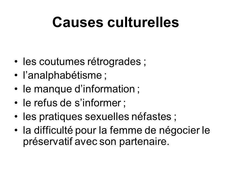 Causes culturelles les coutumes rétrogrades ; lanalphabétisme ; le manque dinformation ; le refus de sinformer ; les pratiques sexuelles néfastes ; la