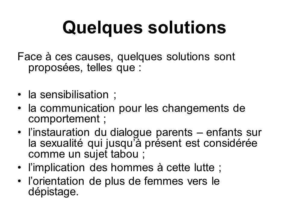 Quelques solutions Face à ces causes, quelques solutions sont proposées, telles que : la sensibilisation ; la communication pour les changements de co