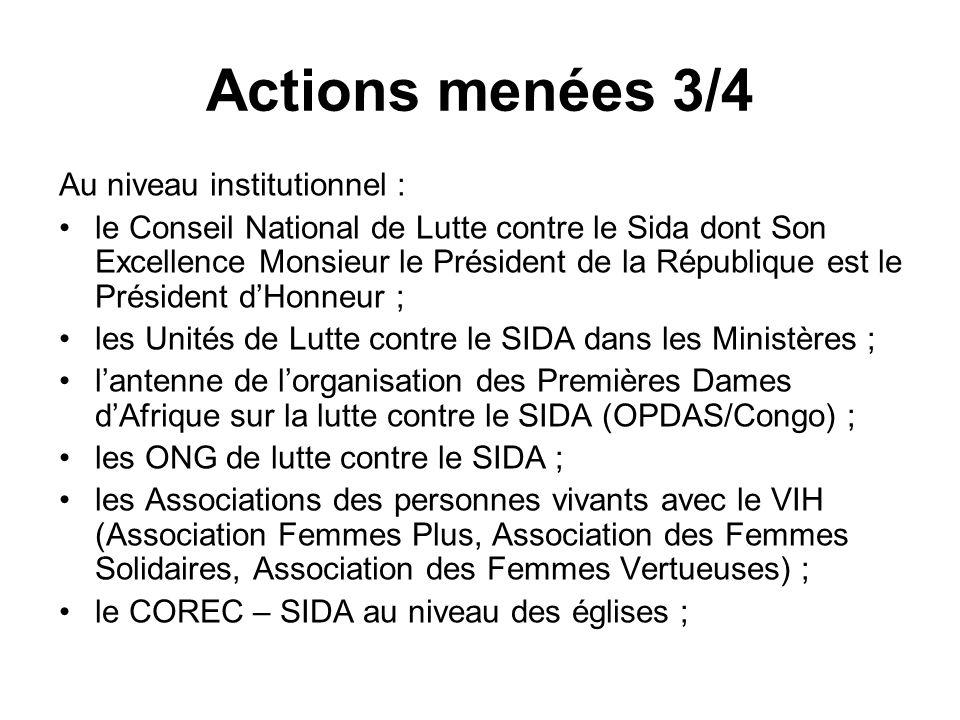 Actions menées 3/4 Au niveau institutionnel : le Conseil National de Lutte contre le Sida dont Son Excellence Monsieur le Président de la République e