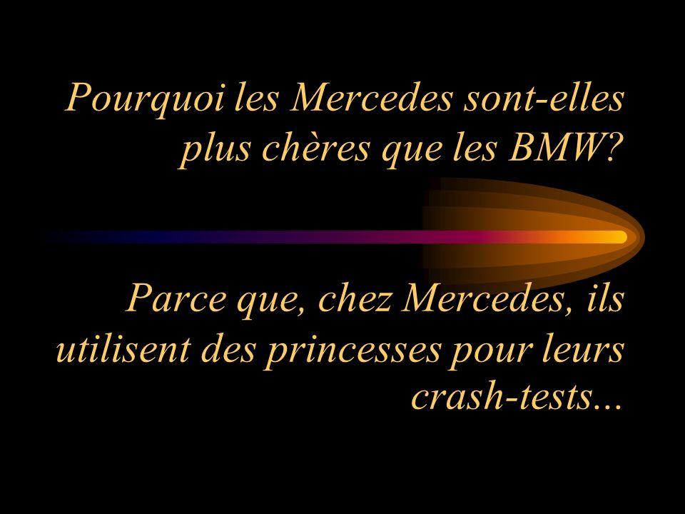 Pourquoi les Mercedes sont-elles plus chères que les BMW? Parce que, chez Mercedes, ils utilisent des princesses pour leurs crash-tests...