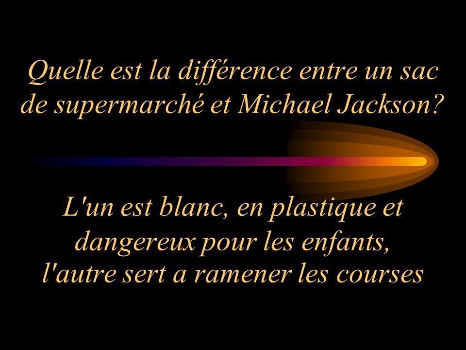Quelle est la différence entre un sac de supermarché et Michael Jackson? L'un est blanc, en plastique et dangereux pour les enfants, l'autre sert a ra
