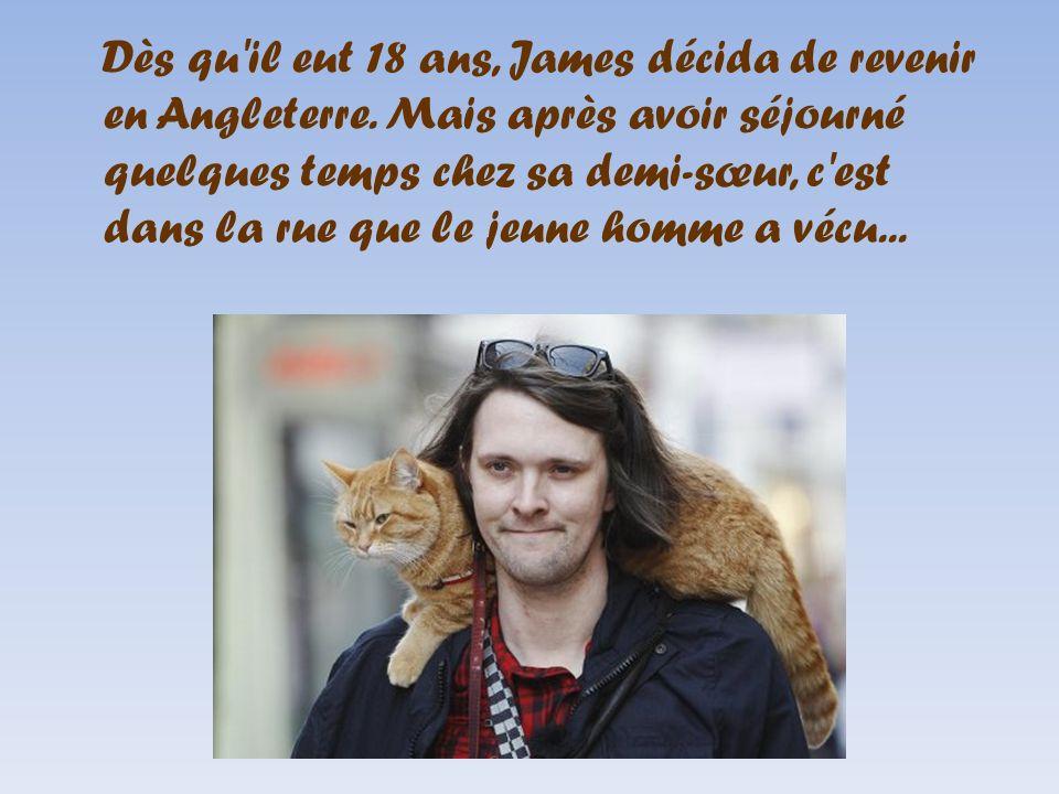 Dès qu'il eut 18 ans, James décida de revenir en Angleterre. Mais après avoir séjourné quelques temps chez sa demi-sœur, c'est dans la rue que le jeun