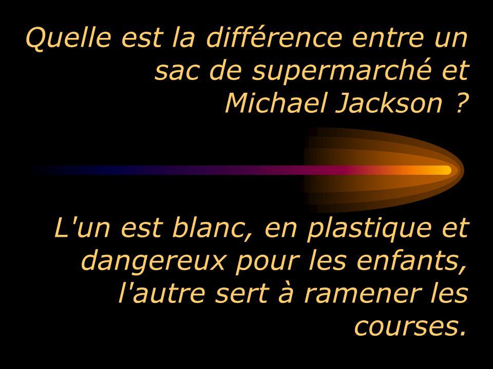 Quelle est la différence entre un sac de supermarché et Michael Jackson ? L'un est blanc, en plastique et dangereux pour les enfants, l'autre sert à r
