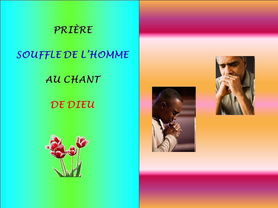 .. PRIÈRE SOUFFLE DE DIEU, AU CHANT DE LHOMME