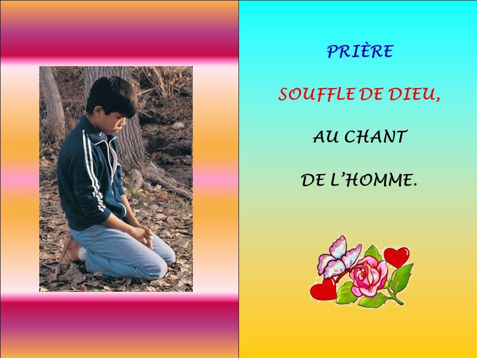 .. PRIÈRE SOUFFLE DE DIEU, AU CHANT DE LHOMME.