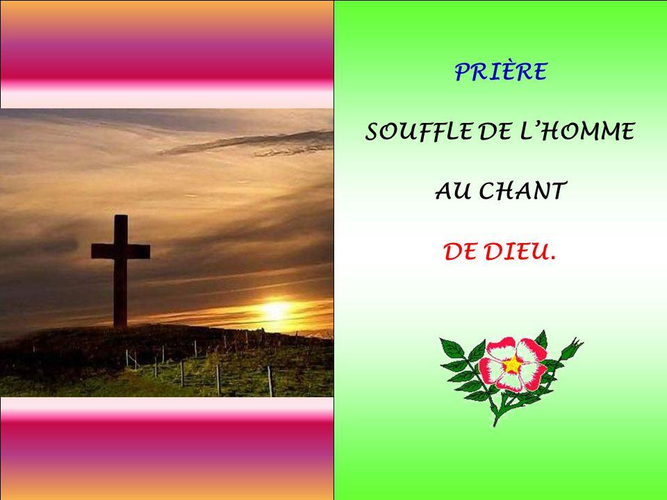 .. PRIÈRE SOUFFLE DE LHOMME AU CHANT DE DIEU.