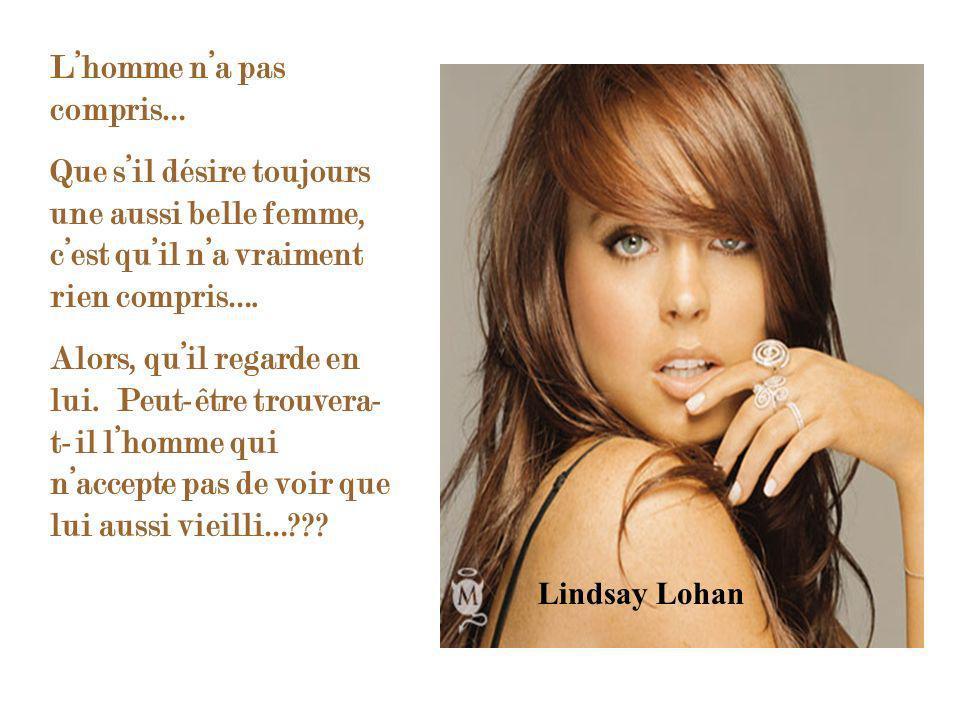 Lindsay Lohan Lhomme na pas compris… Que sil désire toujours une aussi belle femme, cest quil na vraiment rien compris….