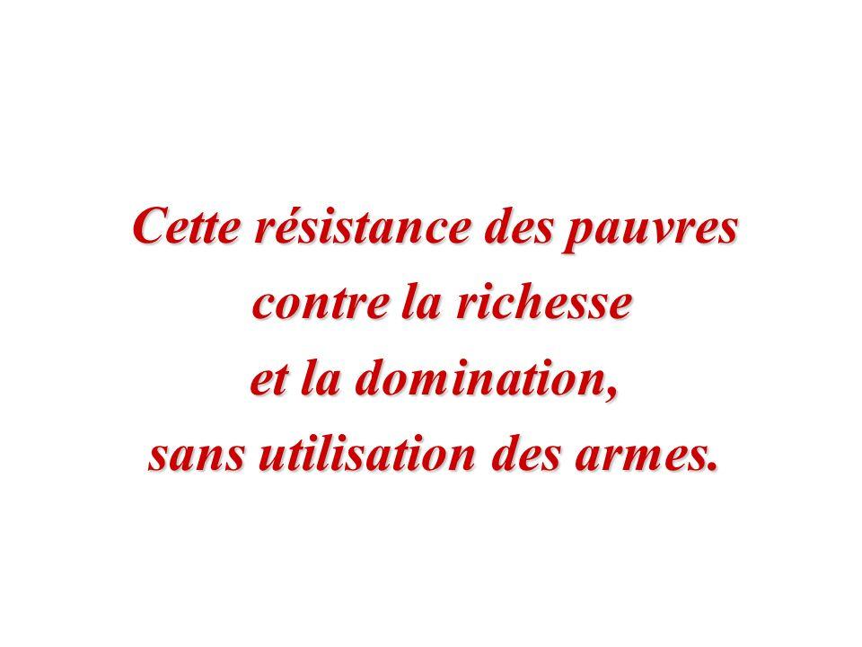 Cette résistance des pauvres contre la richesse contre la richesse et la domination, sans utilisation des armes.