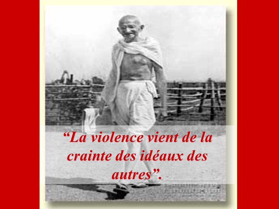 La violence vient de la crainte des idéaux des autres.