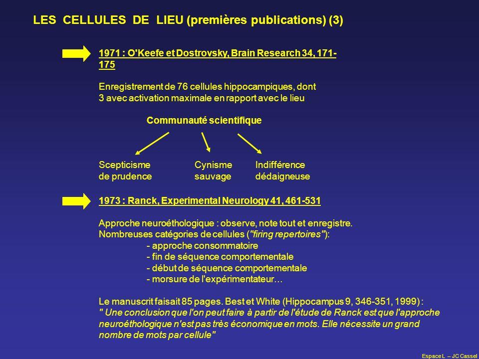 Espace L – JC Cassel 1971 : O'Keefe et Dostrovsky, Brain Research 34, 171- 175 Enregistrement de 76 cellules hippocampiques, dont 3 avec activation ma