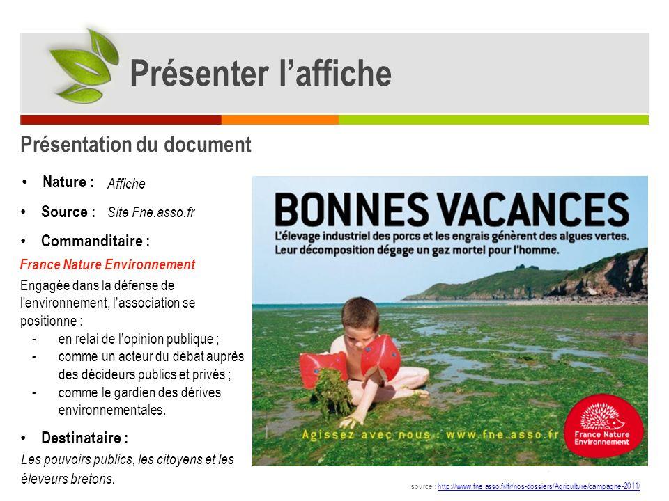 Description du document Décrire laffiche Décor : Ciel Personnage : source : http://www.fne.asso.fr/fr/nos-dossiers/Agriculture/campagne-2011/http://www.fne.asso.fr/fr/nos-dossiers/Agriculture/campagne-2011/ Enfant seul Messages : Informatif : Lélevage industriel des porcs et les engrais génèrent les algues vertes.
