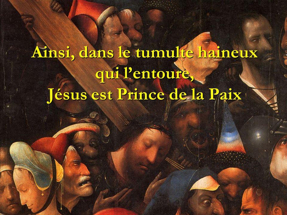 Ainsi, dans le tumulte haineux qui lentoure, Jésus est Prince de la Paix