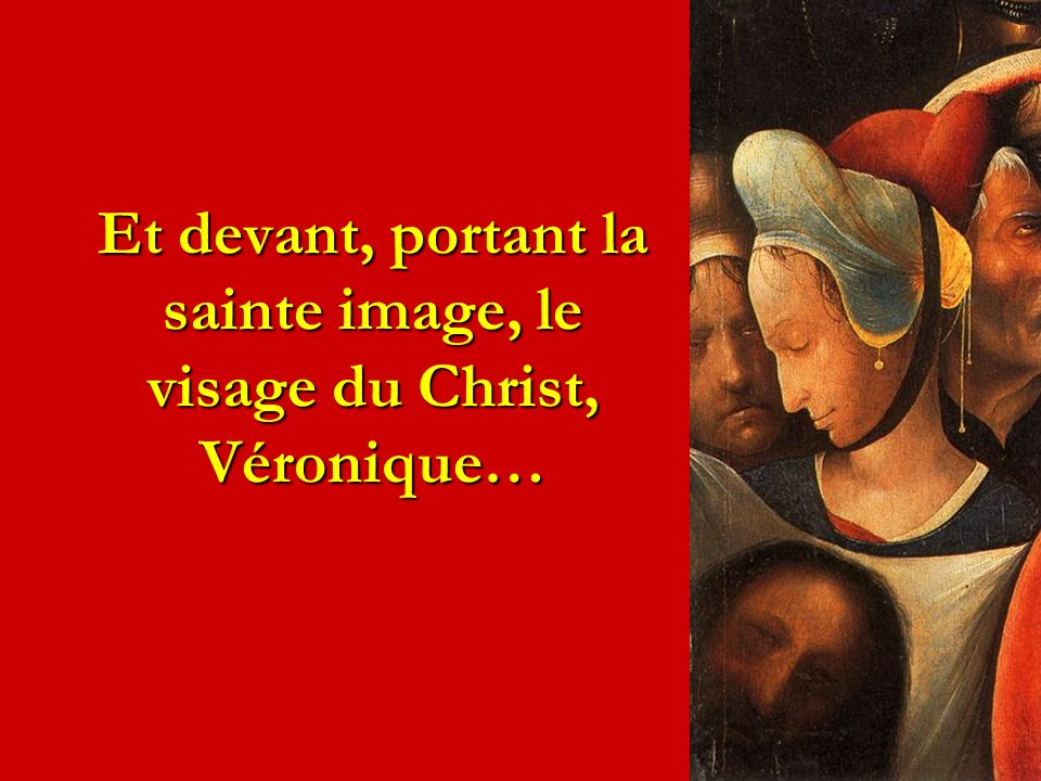 Et devant, portant la sainte image, le visage du Christ, Véronique…