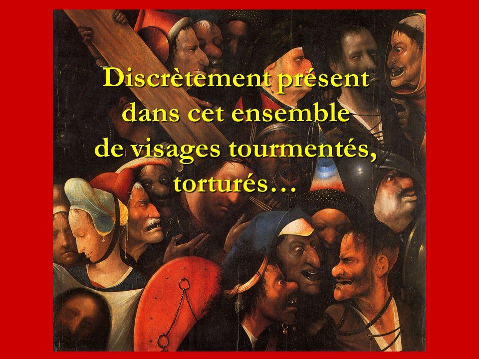 Discrètement présent dans cet ensemble de visages tourmentés, torturés…