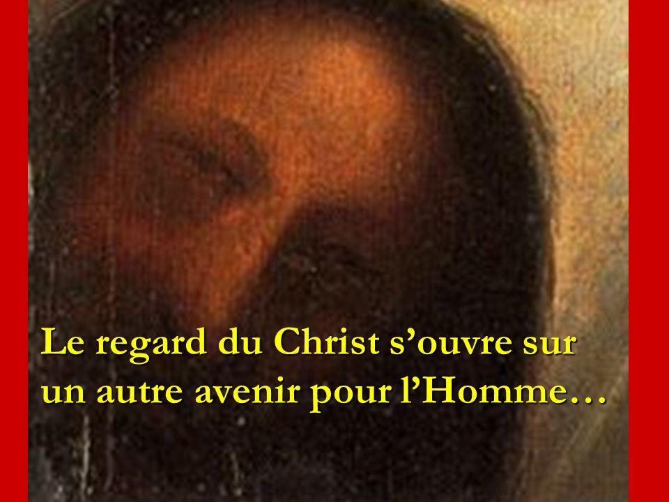 Le regard du Christ souvre sur un autre avenir pour lHomme…