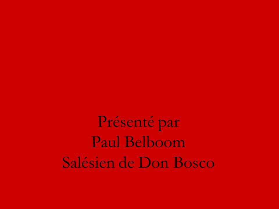 Présenté par Paul Belboom Salésien de Don Bosco
