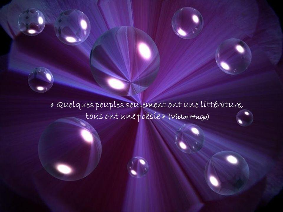 « Quelques peuples seulement ont une littérature, tous ont une poésie » (Victor Hugo)