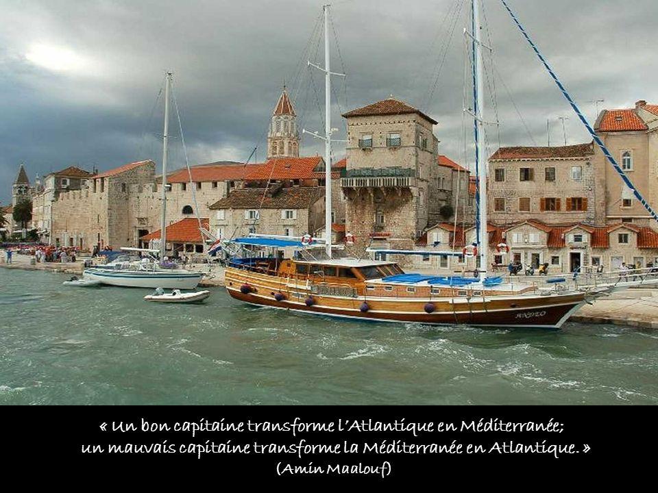 « Un bon capitaine transforme lAtlantique en Méditerranée; un mauvais capitaine transforme la Méditerranée en Atlantique.