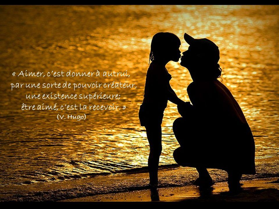 « Aimer, cest donner à autrui, par une sorte de pouvoir créateur, une existence supérieure; être aimé, cest la recevoir.