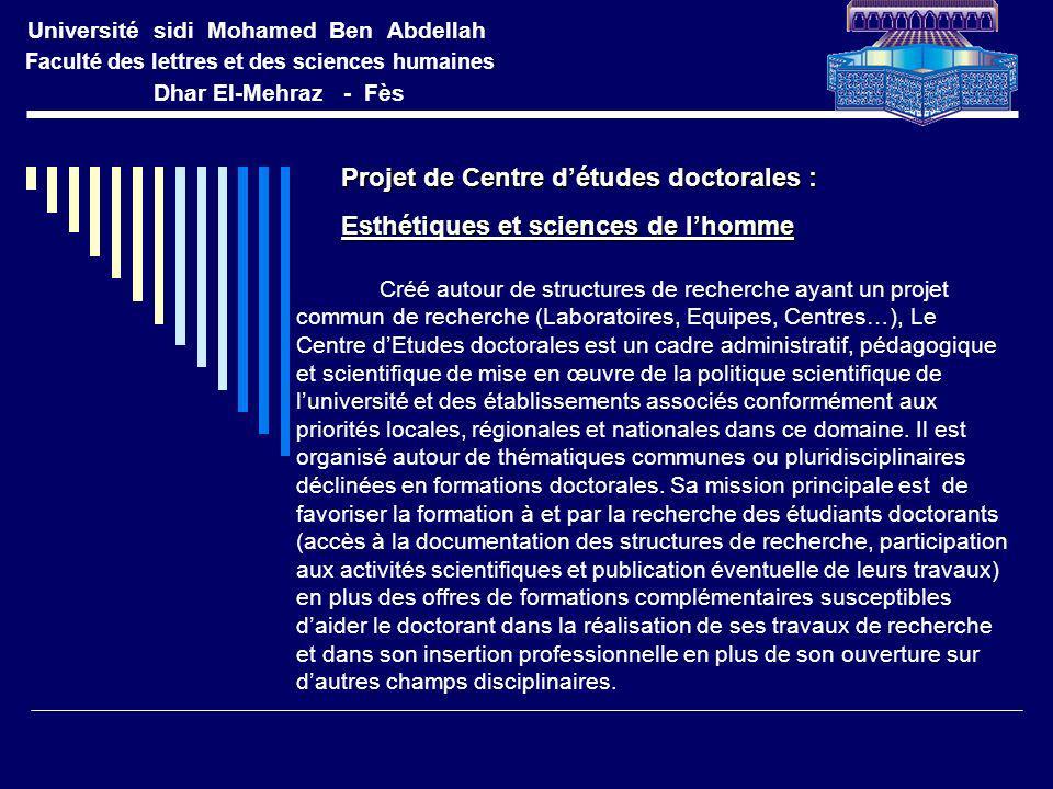 Université sidi Mohamed Ben Abdellah Faculté des lettres et des sciences humaines Dhar El-Mehraz - Fès Projet de Centre détudes doctorales : Projet de