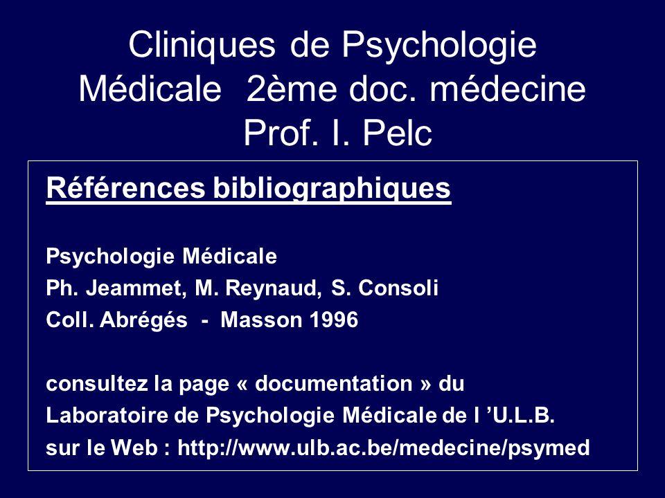 Cliniques de Psychologie Médicale 2ème doc. médecine Prof. I. Pelc Références bibliographiques Psychologie Médicale Ph. Jeammet, M. Reynaud, S. Consol