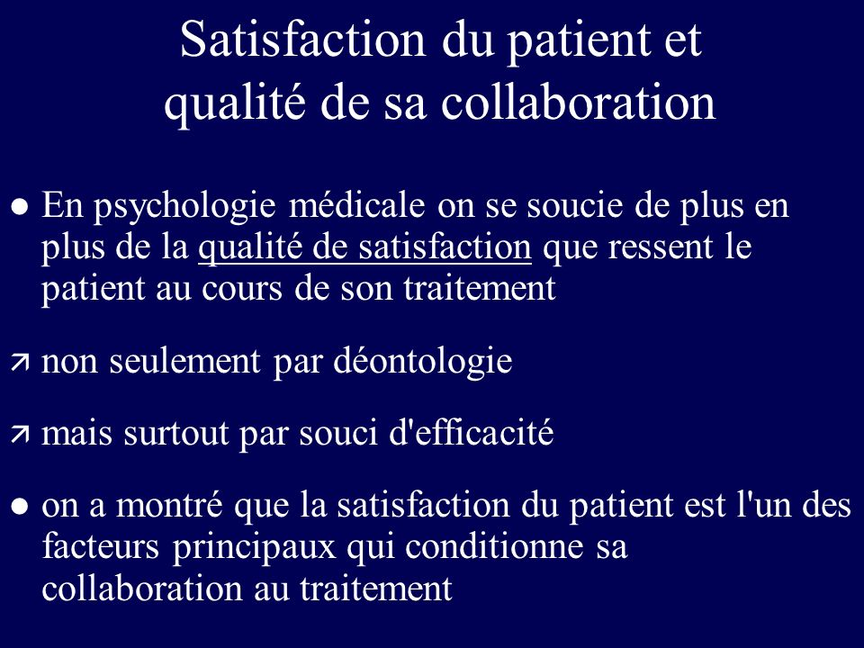 Satisfaction du patient et qualité de sa collaboration l En psychologie médicale on se soucie de plus en plus de la qualité de satisfaction que ressen